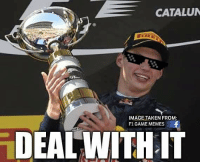 Verstappen's reply to my last post...  #ChamF1GM: CATALUN  IMAGE TAKEN FROM:  F1 GAME MEMES  DEAL WITH IT Verstappen's reply to my last post...  #ChamF1GM