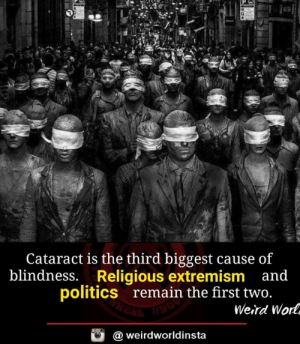 Wor: Cataract is the third biggest cause of  blindness. Religious extremism and  politics  remain the first two  Weird Wor  @ weirdworldinsta