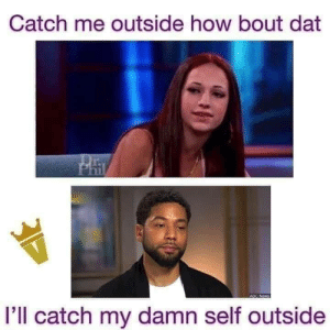 Cash me outside.: Catch me outside how bout dat  I'll catch my damn self outside Cash me outside.