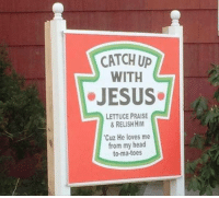 Funny, Head, and Jesus: CATCH UP  WITH  JESUS  LETTUCE PRAISE  &RELISH HIM  Cuz He loves me  from my head  to-ma-toes 37 Random Funny Pictures