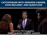 """<p><b><a href=""""http://www.nbc.com/the-tonight-show/filters/guests/3866"""" target=""""_blank"""">Jennifer Garner</a></b> is back in Studio 6B tonight!</p><p>Last time, Catchphrase got very intense with Jennifer Garner and Jimmy versus Questlove and John Mulaney!</p><figure class=""""tmblr-embed"""" data-provider=""""youtube"""" data-orig-width=""""540"""" data-orig-height=""""304"""" data-url=""""https%3A%2F%2Fwww.youtube.com%2Fwatch%3Fv%3DONTIvDsT8bY%26list%3DUU8-Th83bH_thdKZDJCrn88g""""><iframe width=""""500"""" height=""""281"""" id=""""youtube_iframe"""" src=""""https://www.youtube.com/embed/ONTIvDsT8bY?feature=oembed&amp;enablejsapi=1&amp;origin=https://safe.txmblr.com&amp;wmode=opaque"""" frameborder=""""0""""></iframe></figure>: CATCHPHRASE WITH JENNIFER GARNER  OHN MULANEY, AND QUESTLOVE   #FALLONTONIGHT  atthew McConaughey  JIMMYALRIGHT. ALRIGHT. ALRIGHT. <p><b><a href=""""http://www.nbc.com/the-tonight-show/filters/guests/3866"""" target=""""_blank"""">Jennifer Garner</a></b> is back in Studio 6B tonight!</p><p>Last time, Catchphrase got very intense with Jennifer Garner and Jimmy versus Questlove and John Mulaney!</p><figure class=""""tmblr-embed"""" data-provider=""""youtube"""" data-orig-width=""""540"""" data-orig-height=""""304"""" data-url=""""https%3A%2F%2Fwww.youtube.com%2Fwatch%3Fv%3DONTIvDsT8bY%26list%3DUU8-Th83bH_thdKZDJCrn88g""""><iframe width=""""500"""" height=""""281"""" id=""""youtube_iframe"""" src=""""https://www.youtube.com/embed/ONTIvDsT8bY?feature=oembed&amp;enablejsapi=1&amp;origin=https://safe.txmblr.com&amp;wmode=opaque"""" frameborder=""""0""""></iframe></figure>"""