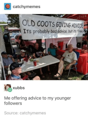 Advice, Bad, and Free: catchymemes  OLD COOTS GIVING ADVICE  Its probably bad advice, bu its free  HERN  xubbs  Me offering advice to my younger  followers  Source: catchymemes The Council of Elders