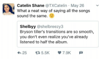 Blackpeopletwitter, Frank Ocean, and Smooth: Catelin Shane @TXCatelin May 26  What a neat way of saying all the songs  sound the same.  Shelbyy @shelbreezy3  Bryson tiller's transitions are so smooth,  you don't even realize you've already  listened to half the album  25 5.5K  7.9K <p>The H&amp;M Frank Ocean strikes again (via /r/BlackPeopleTwitter)</p>
