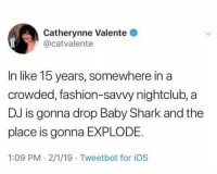 Fashion, Shark, and Baby: Catherynne Valente  @catvalente  In like 15 years, somewhere in a  crowded, fashion-savvy nightclub, a  DJ is gonna drop Baby Shark and the  place is gonna EXPLODE.  1:09 PM 2/1/19 Tweetbot for iOS Still can't stand the song