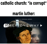 Church, Martin, and Netflix: catholic church: *is corrupt  martin luther:  A NETFLIX ORIGINAL SERIES  HEB  LLING MYSTERY  REASONS?W H Y