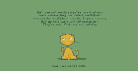 J: Cats are extremely sensitive to vibrations.  Some believe they can detect earthquake  tremors fen or fifteen minutes before humans.  But do they warn us? Of course not.  They're cats. And cats are assholes.  SHOP  STO  COM J