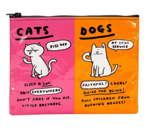 novelty-gift-ideas:  Cats  Dogs Zipper Pouch: CATS  DOGS  PISS OFF  SERVICE  SLEEP A LOT.  SHIT EVERYWHERE  LITTLE BASTARS.  FAITHFuL  LOYAL!e  GuIDE THE BLIND!  PuLL CHILDREN FROm  BuRNING HơuSES! novelty-gift-ideas:  Cats  Dogs Zipper Pouch