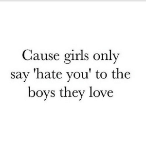 https://iglovequotes.net/: Cause girls only  'hate you' to the  boys they love  say https://iglovequotes.net/