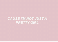 Pretty Girl: CAUSE I'M NOT JUST A  PRETTY GIRL