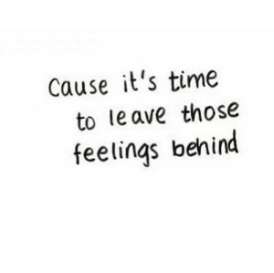 https://iglovequotes.net/: Cause it's time  to le ave those  feelings behind https://iglovequotes.net/