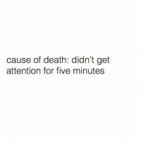 Funny, Death, and Cause of Death: cause of death: didn't get  attention for five minutes