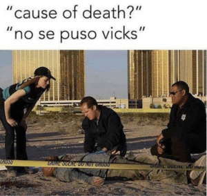 """Life, Lost, and Death: """"cause of death?""""  """"no se puso vicks"""" Another preventable life lost"""