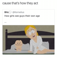 Funny, Girls, and How: cause that's how they act  Bits Kornelius  How girls see guys their own age Honestly where's the lie😑