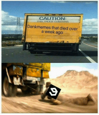 truck: CAUTION:  THIS TRUCK CONTAINS  Dankmemes that died over  a week ago