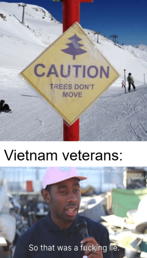 *Laughs in tree*: CAUTION  TREES DON'T  MOVE  Vietnam veterans:  mass  appeal  So that was a  fucking lie. *Laughs in tree*