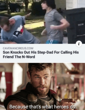 Dad, Dank, and Memes: CAVEMANCIRCUS.COM  Son Knocks Out His Step-Dad For Calling His  Friend The N-Word  Because that's what heroes do Ooh my n-word by Bek_7787 MORE MEMES