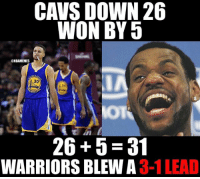 Goodmorning: CAVS DOWN 26  WON BY 5  @NBAMEMES  30  26 5 31  WARRIORS BLEW A  3-1 LEAD Goodmorning