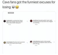😂 nba nbamemes Via @Nbaontop_: Cavs fans got the funniest excuses for  losing  NBAMEMES  treyfando311 could tell that Lebron  didn't have enough sleep last night.  That's why he didn't play good  acenflutos Something didn't seem right.  It looked like the Cavs team was drugged  or something  Reply  Reply  randy bluetone Isaiah is still mentally  jasonstudane The Cavs lost on purpose  to see what needs improving  scarred from, the Boston trade. Give him  some time  Reply  Reply 😂 nba nbamemes Via @Nbaontop_