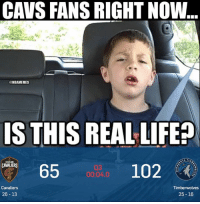 Cavs, Life, and Nba: CAVS FANS RIGHT NOW  @NBAMEMES  IS THIS REAL LIFE?  CAVALIERS  03  00:04.0  Cavaliers  Timberwolves  26-13  25 16 Cavs getting crushed right now!  Follow LIVE: bit.ly/ClutchPoints