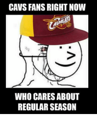 Cavs, Nba, and Last Night: CAVS FANS RIGHT NOW  WHO CARESABOUT  REGULAR SEASON After last night's crushing loss..