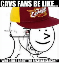 "Nba, Nationals, and Seasons: CAVS FANSBE LIKE  @NBAMEMES  ""WHO CARES ABOUT THE REGULAR SEASON?"" Cavs Nation be like.."