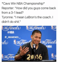 "Facts 🔥😂 - Follow @_nbamemes._: *Cavs Win NBA Championship*  Reporter: ""How did you guys come back  from a 3-1 lead?  Tyronne: ""l mean LeBron's the coach. I  didn't do shit.""  NBA  @_ABAMEMES.ㅡ  na  NBA Facts 🔥😂 - Follow @_nbamemes._"