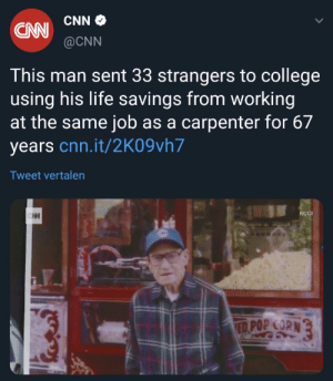 https://t.co/OJKDGzieOo: CAW CNNO  @CNN  This man sent 33 strangers to college  using his life savings from working  at the same job as a carpenter for 67  years cnn.it/2K09vh7  Tweet vertalen  КСI  ED POP CORN https://t.co/OJKDGzieOo