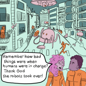 Bad, God, and How: Cay  Remember how bad  things were when  humans were in charge?,  Thank God  the robots took over! When Robots Rule (OC)