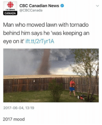"Memes, Mood, and News: CBC Canadian News  CBCneWS  @CBCCanada  CANADA  Man who mowed lawn with tornado  behind him says he ""was keeping an  eye on it'  ift.tt/2r Tyr1A  2017-06-04, 13:19  2017 mood wonder woman was pretty cool"