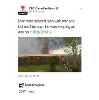 Blessed, Finals, and Memes: CBC Canadian News  CD news  CBCCanada  CANADA  Man who mowed lawn with tornado  behind him says he was keeping an  eye on it'  ift.tt/2rTyr1A  2017-06-04, 13:19  bad1dimagines  2017 mood Done with the hard finals blessed