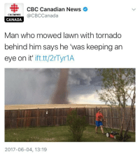 Funny Memes. Updated Daily! ⇢ FunnyJoke.tumblr.com 😀: CBC Canadian News  cecnews@CBCCanada  CANADA  Man who mowed lawn with tornado  behind him says he was keeping an  eye on it' ift.tt/2rTyr1A  2017-06-04, 13:19 Funny Memes. Updated Daily! ⇢ FunnyJoke.tumblr.com 😀