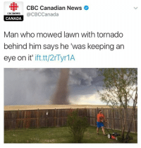 News, Canada, and Tornado: CBC Canadian News  cecnewsCBCCanada  CANADA  Man who mowed lawn with tornado  behind him says he 'was keeping an  eye on it' ift.tt/2rTyr1A