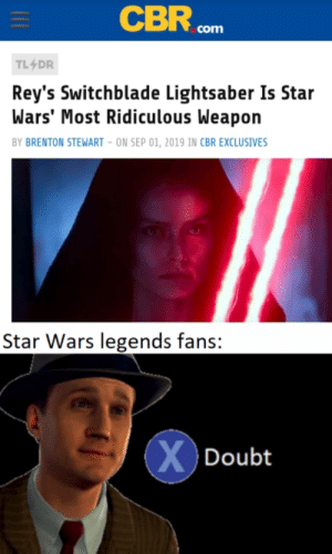 Isn't this type of lightsaber literally in the clone wars??: CBR  com  TL4DR  Rey's Switchblade Lightsaber Is Star  Wars' Most Ridiculous Weapon  BY BRENTON STEWART - ON SEP 01, 2019 IN CBR EXCLUSIVES  Star Wars legends fans:  XDoubt Isn't this type of lightsaber literally in the clone wars??