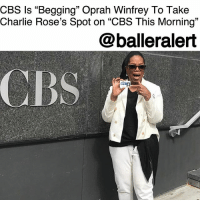 "Charlie, Christmas, and Memes: CBS Is ""Begging"" Oprah Winfrey To Take  Charlie Rose's Spot on ""CBS This Morning""  @balleralert  CBS CBS Is ""Begging"" Oprah Winfrey To Take Charlie Rose's Spot on ""CBS This Morning"" – blogged by @MsJennyb ⠀⠀⠀⠀⠀⠀⠀ ⠀⠀⠀⠀⠀⠀⠀ After the unexpected firing of Charlie Rose, ""CBS This Morning"" is summoning new talent to fill his spot. According to reports, the network is reportedly ""begging"" television host powerhouse, Oprah Winfrey, to join her friend Gayle King and Norah O'Donnell on the show. ⠀⠀⠀⠀⠀⠀⠀ ⠀⠀⠀⠀⠀⠀⠀ ""They are begging Oprah to fill in,"" a source told Page Six. ""Not full time…But they are hoping she'll do one day, two days, one hour, fill in 'til Christmas. Anything."" ⠀⠀⠀⠀⠀⠀⠀ ⠀⠀⠀⠀⠀⠀⠀ ""Unless you get a superstar [on the show], it's always going to be, 'Charlie's missing,'"" another source told Page Six. ⠀⠀⠀⠀⠀⠀⠀ ⠀⠀⠀⠀⠀⠀⠀ The network's decision to summon Winfrey came after The Washington Post reported that eight women have accused Rose of sexual misconduct and harassment. In response to the allegations, the network fired Rose, prompting the host to release a statement denying some of the allegations. ⠀⠀⠀⠀⠀⠀⠀ ⠀⠀⠀⠀⠀⠀⠀ In turn, Rose's former co-hosts publicly condemned Rose's actions, with King revealing that her friend ""does not get a pass here."" Now, just months after Winfrey was hired by the network to contribute to ""60 Minutes,"" it appears that CBS is hoping to expand her role at the network until Rose's spot is filled."