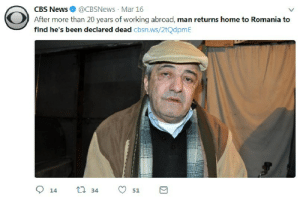 meirl: CBS News@CBSNews Mar 16  After more than 20 years of working abroad, man returns home to Romania to  find he's been declared dead cbsn.ws/2tQdpmE meirl