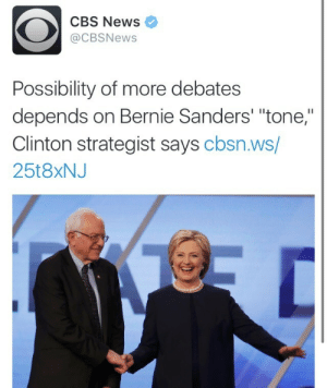 """Bernie Sanders, Donald Trump, and Facts: CBS News  @CBSNews  Possibility of more debates  depends on Bernie Sanders' """"tone,""""  Clinton strategist says cbsn.ws/  25t8xN.J futureprof09:  c-bassmeow:  thesanderstans:  The Hillary camp is trying so hard to evade debates by calling Bernie sexist because they just don't know what to do  with their candidate who has the emotional range of a toaster oven and performs poorly when standing next to a real human.  If she can't handle Bernie's""""tone"""" how will she be able to handle Donald Trump's?  Also, It's sad how Clinton usually takes up more time during the debates, twists Bernie's record, outright has lied about her record or relevant facts, AND she is almost always allowed to go over her time yet she can't handle the heat with Bernie. What she is essentially saying is"""" do not criticize me; i am above you"""". She does not care about the democratic process and she must hide behind""""Obama's legacy"""" and conflating any criticism of her with a right wing conspiracy and/or sexism in order to convince her followers. Bernie has been almost unnaturally respectful. ANY other politician would have capitalized on the fact that she might be indicted for her emails yet he REFUSED to attack her on that.  She has been one of the most condescending people this entire election cycle like 2008.   don't be sexist! ;)"""