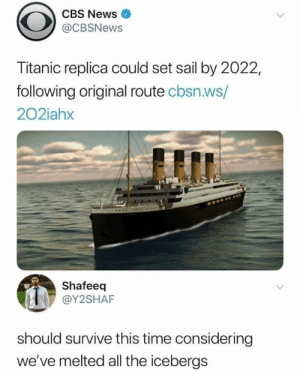 Global Warming, News, and Titanic: CBS News  @CBSNews  Titanic replica could set sail by 2022,  following original route cbsn.ws/  202iahx  Shafeeq  @Y2SHAF  should survive this time considering  we've melted all the icebergs Global warming