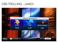 Lmao, Nfl, and Trolling: CBS TROLLING... LMAO!  TIME OF POSSESSION  VIKINGS  LIONS  ARETHA FRANKLIN  10:48  14:37  4:35  PITTSBURGH  (5-5) AT  INDIANAPOLIS IS 51  WEEK 1  8:30 ET NBC  verizon  SCHEDULE