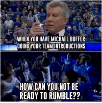 Kentucky crushed the team intro game.: @CBSSports  WHEN YOU HAVE MICHAEL BUFFER  POSS  DOING YOUR TEAM INTRODUCTIONS  HOW CAN YOU NOT BE  READY TO RUMBLE?? Kentucky crushed the team intro game.
