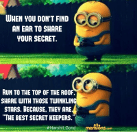 """Twinkling: CC  WHEN YOU DON'T FIND  AN EAR TO SHARE  YOUR SECRET.  RUN TO THE TOP OF THE ROOF.  SHARE WITH THOSE TWINKLING  STARS. BECAUSE, THEY ARE.  """"THE BESTSECRET KEEPERS  Harshit Gond  memlons.com"""
