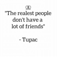 """Friends, Gym, and Tupac: CCD  The realest people  don't have a  lot of friends""""  DAILYOOSs  Tupac Thoughts? 🤔 Via @dailydose"""