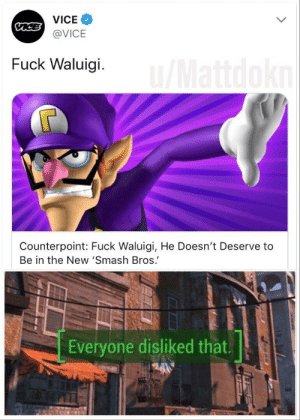 Smashing, Fuck, and Smash Bros: CCVICE  @VICE  VICE  Fuck Waluigi.  Counterpoint: Fuck Waluigi, He Doesn't Deserve to  Be in the New 'Smash Bros.  Everyone disliked that. Fuck Vice
