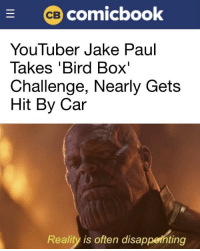 So close: (ce) comicbook  YouTuber Jake Paul  lakes Bird Box  Challenge, Nearly Gets  Hit By Car  Reality is often disappeihting So close