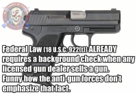 "Funny, Guns, and Memes: CE OF  Les smm  mmx19  Federal Law 18 U.S.C.922DALREADY  requires a  licensed gun dealersellsagun,  Funny.how the antHgunforcesdonit  emphasizethattact.  background checkwhenany However you feel about what this law is, the anti-gunners constantly mislead the public about the fact that a background check is already required for every commercial seller of guns, whether at a gun show, parking lot, or inside a Cabela's.  Of course, because almost every ""mass shooter"" has purchased a gun and GONE THROUGH this background check.  But that doesn't stop the anti-gunners from misleading about it at every turn.  If their position is just, why does it have to be based upon so many lies. - Metal Law -- Cold Dead Hands More Constitution Tee: http://goo.gl/2zfN9C"