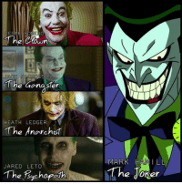 All portrayed The Joker in their own different way. All did an amazing job. -The Joker: CE  ROMERO  The Clown  JACK N  HOLSON  The Gangster  HEATH LEDGER  The Anarchs  JARED LETO  The 13ychopath  MARK HAMILL  The Joker All portrayed The Joker in their own different way. All did an amazing job. -The Joker