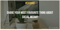#CECHAT  SHARE YOUR MOST FAVOURITE THING ABOUT  SOCIAL MEDIA?  O Crowdhre Q6. Share your most favourite thing about social media? #cfchat https://t.co/5P4SoQOzXg