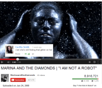 """I Bet, Videos, and Her: Cecilia Smith  1 week ago  i bet she's sil fnding that gitter on her  Reply . 951ά  0:40/3:38  MARINA AND THE DIAMONDS ! """"I AM NOT A ROBOT""""  Marinaandthediamonds 40 videos  8,916,721  Subscribe  427,479  41,165  1,279  Uploaded on Jun 24, 2009  Buy """"I Am Not A Robot"""" on"""