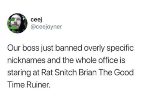 Classic Brian: cee  @ceejoyner  Our boss just banned overly specific  nicknames and the whole office is  staring at Rat Snitch Brian The Good  Time Ruiner. Classic Brian