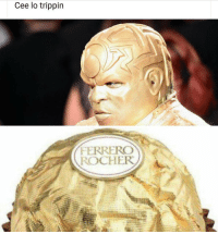 Cee lo trippin  FERRERO  l ROCHER Are you ready? I know I am because the internet is about to let him have it for this stunt 😂😂😂😂