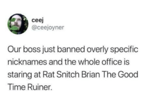 Club, Snitch, and Tumblr: ceej  @ceejoyner  Our boss just banned overly specific  nicknames and the whole office is  staring at Rat Snitch Brian The Good  Time Ruiner. laughoutloud-club:  Classic Brian